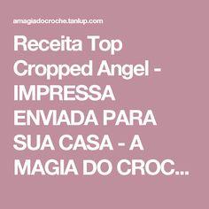 Receita Top Cropped Angel - IMPRESSA ENVIADA PARA SUA CASA - A MAGIA DO CROCHÊ