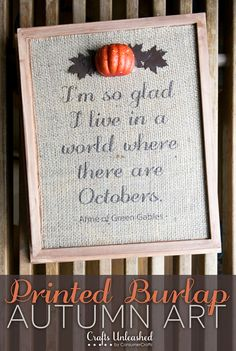 "A super easy way to print on burlap! Includes free ""I'm so glad I live in a world where there are Octobers - Anne of Green Gables"" printable."