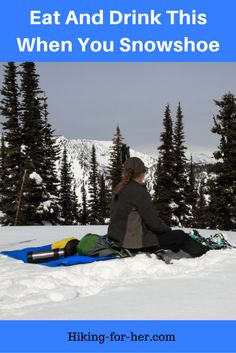 Wondering what to eat and drink when you snowshoe? Here are some great tips for the best snowshoeing food from a seasoned snowshoer.