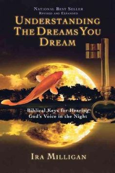 Understanding the Dreams You Dream: Biblical Keys for Hearing God's Voice in the