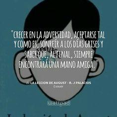"""Estoy leyendo """" La leccion de august - R. J Palacios """"en #Wattpad.  #Frase"""