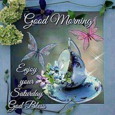Good Morning, Enjoy Your Saturday, God Bless Good Morning Friends Quotes, Good Morning Prayer, Good Morning Texts, Morning Blessings, Good Morning Picture, Good Morning Flowers, Good Morning Messages, Morning Prayers, Good Morning Good Night