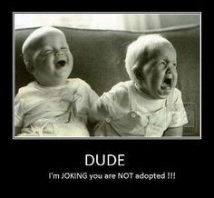 "siblings, can I get an ""haha amen""? Hahaha I always told my sister she was adopted !!"