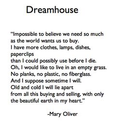 """'Impossible to believe we need so much as the world wants us to buy.."""" #MaryOliver"""