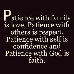 Patience with family is love. Patience with others is respect. Patience with self is confidence and Patience with God is faith. Prayer Quotes, Faith Quotes, Wisdom Quotes, Bible Quotes, Me Quotes, Motivational Quotes, Inspirational Quotes, Qoutes, Religious Quotes