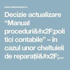 """Decizie actualizare """"Manual proceduri/politici contabile"""" – în cazul unor cheltuieli de reparații/întreținere, nepunctate inițial în acesta   CabinetExpert.ro - blog contabilitate Blog, Blogging"""
