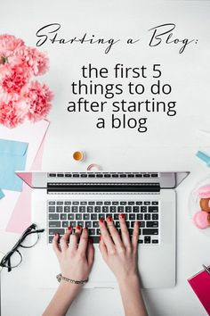 The first 5 things to do after starting a blog