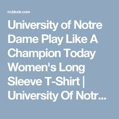 University of Notre Dame Play Like A Champion Today Women's Long Sleeve T-Shirt | University Of Notre Dame