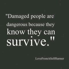 They are Survivors! Be careful!