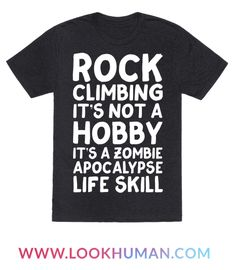 This rock climbing shirt is great for those that love bouldering and rock climbing, like, its not a hobby its a zombie apocalypse life skill. This rock climbing gift is perfect for fans of climbing, zombie shirts, zombie jokes and rock climbing memes.