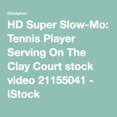HD Super Slow-Mo: Tennis Player Serving On The Clay Court stock video 21155041 - iStock