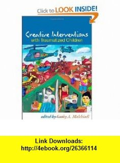 Creative Interventions with Traumatized Children (9781593856151) Cathy A. Malchiodi, Bruce Perry , ISBN-10: 1593856156  , ISBN-13: 978-1593856151 ,  , tutorials , pdf , ebook , torrent , downloads , rapidshare , filesonic , hotfile , megaupload , fileserve