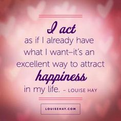 "Inspirational Quotes about happiness | ""I want -- it's an excellent way to attract happiness in my life."" — Louise Hay Positive Vibes, Positive Quotes, Happy Quotes Inspirational, Louise Hay, Business Inspiration, Self Esteem, Spiritual Inspiration, Positive Affirmations, Tattoo Quotes"