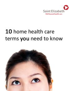 10 home health care terms you need to know! From Saint Elizabeth Health Care's clinical experts. #health