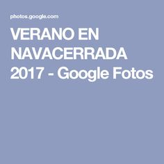 VERANO EN NAVACERRADA 2017 - Google Fotos