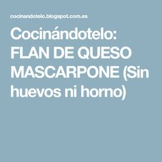 Cocinándotelo: FLAN DE QUESO MASCARPONE (Sin huevos ni horno) Dessert Recipes, Desserts, Sin Gluten, Cilantro, Sweets, Healthy, Food, Cooking Recipes, Cook