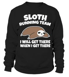 # SLOTH RUNNING TEAM I WILL GET THERE WHEN I GET THERE .  HOW TO ORDER:1. Select the style and color you want: 2. Click Reserve it now3. Select size and quantity4. Enter shipping and billing information5. Done! Simple as that!TIPS: Buy 2 or more to save shipping cost!This is printable if you purchase only one piece. so dont worry, you will get yours.Guaranteed safe and secure checkout via:Paypal | VISA | MASTERCARD
