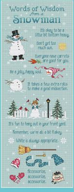 Sue Hillis Snowman Wisdom - Cross Stitch Pattern. Words of Wisdom from a Snowman - It's okay to be a little bottom heavy, don't get too much sun. Everyone nose