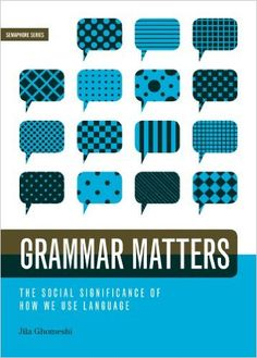 Grammar Matters: The Social Significance of How We Use Language by Jila Ghomeshi