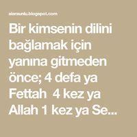Bir kimsenin dilini bağlamak için yanına gitmeden önce; 4 defa ya Fettah 4 kez ya Allah 1 kez ya Semken ya ehken oku dile ne isters... Religion, Prayers, Quotes, Feng Shui, Quotations, Prayer, Beans, Quote
