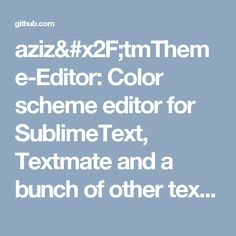 Color scheme editor for SublimeText, Textmate and a bunch of other text editors - aziz/tmTheme-Editor Text Editor, Color Schemes, Colour Schemes