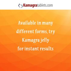 Available in many different forms, try Kamagra jelly for instant results.