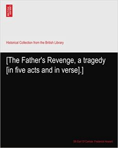[The Father's Revenge, a tragedy [in five acts and in verse].]: Howard, 5th Earl Of Carlisle. Frederick: Amazon.com: Books