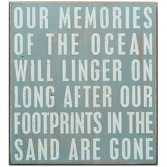 Take a look at this Primitives by Kathy Memories of the Ocean Box Sign by Color Trends: Bold Blue on today! Great Quotes, Quotes To Live By, Me Quotes, Inspirational Quotes, Qoutes, Quotable Quotes, Family Quotes, Quotations, Beach Quotes
