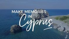 Make Memories in Cyprus