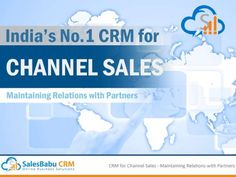 SalesBabu CRM for Channel Sales - Maintaining Relations with Partners by SalesBabu Business Solutions Pvt Ltd via slideshare