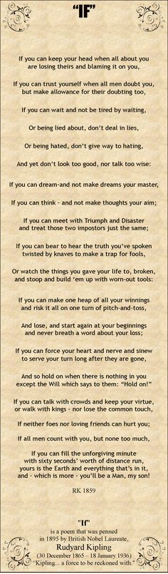 'IF' by Rudyard Kipling. This was in my home when I was growing up. It was actually a helpful poem to read.