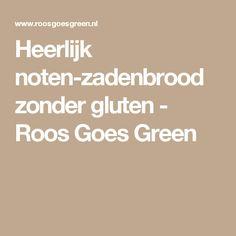 Heerlijk noten-zadenbrood zonder gluten - Roos Goes Green