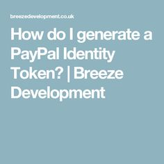 How do I generate a PayPal Identity Token? | Breeze Development