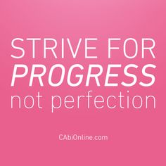 #CAbi - It's much easier to take baby steps to get to where you want to be than to expect perfection off the bat. #MondayMotivation