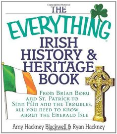 The Everything Irish History & Heritage Book: From Brian Boru and St. Patrick to Sinn Fein and the Troubles, All You Need to Know About the Emerald Isle (Everything®) by Amy Hackney Blackwell, http://www.amazon.com/dp/B001OLRL4W/ref=cm_sw_r_pi_dp_TxS4tb0HTX8FH