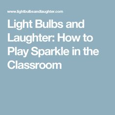 Light Bulbs and Laughter: How to Play Sparkle in the Classroom