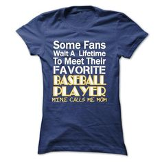 Some Fans wait a lifetime to meet their favorite Baseball Player, mine calls me mom T-Shirts, Hoodies, Sweatshirts, Tee Shirts (21.99$ ==> Shopping Now!)