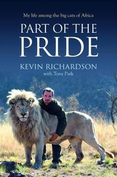 That man is cuddling a lion. A LION. Kevin Richardson gives amazing insight into the lives and behaviours of lions in this fascinating book, Part of the Pride.