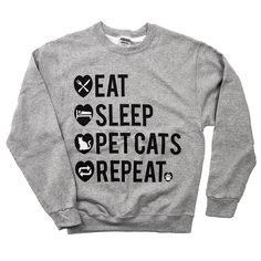 Routine is a part of human nature. And we have summed up the day of our cat lover friends with this sweatshirt: 'Eat Sleep Pet Cat Repeat.'
