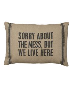 Love this Tan 'Sorry About the Mess, But We Live Here' Pillow by Primitives by Kathy on #zulily! #zulilyfinds