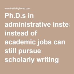 Ph.D.s in administrative instead of academic jobs can still pursue scholarly writing (essay)