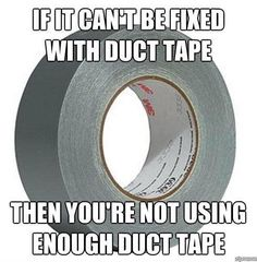 """Ha too true. """"If it can't be fixed with Duct Tape, you're not using enough Duct Tape."""" Find Duct Tape and other Tape supplies in store. Facebook Humor, Duck Tape, Thats The Way, Akita, Laugh Out Loud, Picture Quotes, The Funny, True Stories, Life Lessons"""