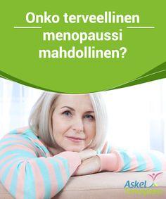 Onko terveellinen menopaussi mahdollinen?  Meidän tulisi ajatella, että terveellinen menopaussi on se vaihe naisen elämässä jolloin hän sopeutuu ja nauttii elämästä täysin, sen sijaan että se olisi synkkä vaihe.