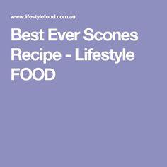 Best Ever Scones Recipe - Lifestyle FOOD