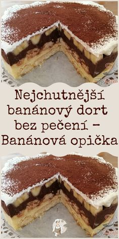 Nejchutnější banánový dort bez pečení – Banánová opička Czech Recipes, Ethnic Recipes, No Bake Pies, Sweet Cakes, Mole, Tiramisu, Food To Make, Deserts, Food And Drink