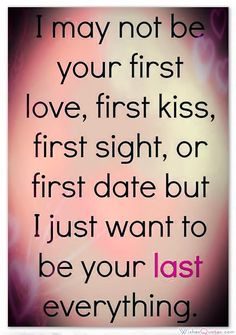 I just want to be your last  everything let,s  grow old together                                Love Quotes for Him