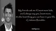 BEST THING IN MY LIFE QUOTES : 29.My friends ask me if I want more kids, and I always say yes, I want more; it's the best thing you can have in your life. Cristiano Ronaldo