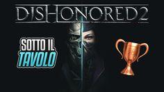 Dishonored 2 - Sotto il tavolo - Guida Trofei / Obiettivi