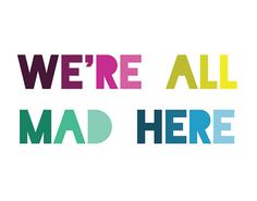 Alice in Wonderland Quote Print We're All Mad Here by LitPrints, $20.00