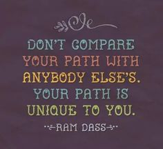 Don't compare your path with anybody else's.